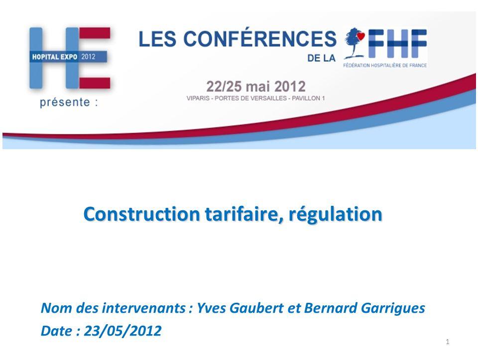 Construction tarifaire, régulation Nom des intervenants : Yves Gaubert et Bernard Garrigues Date : 23/05/2012 1