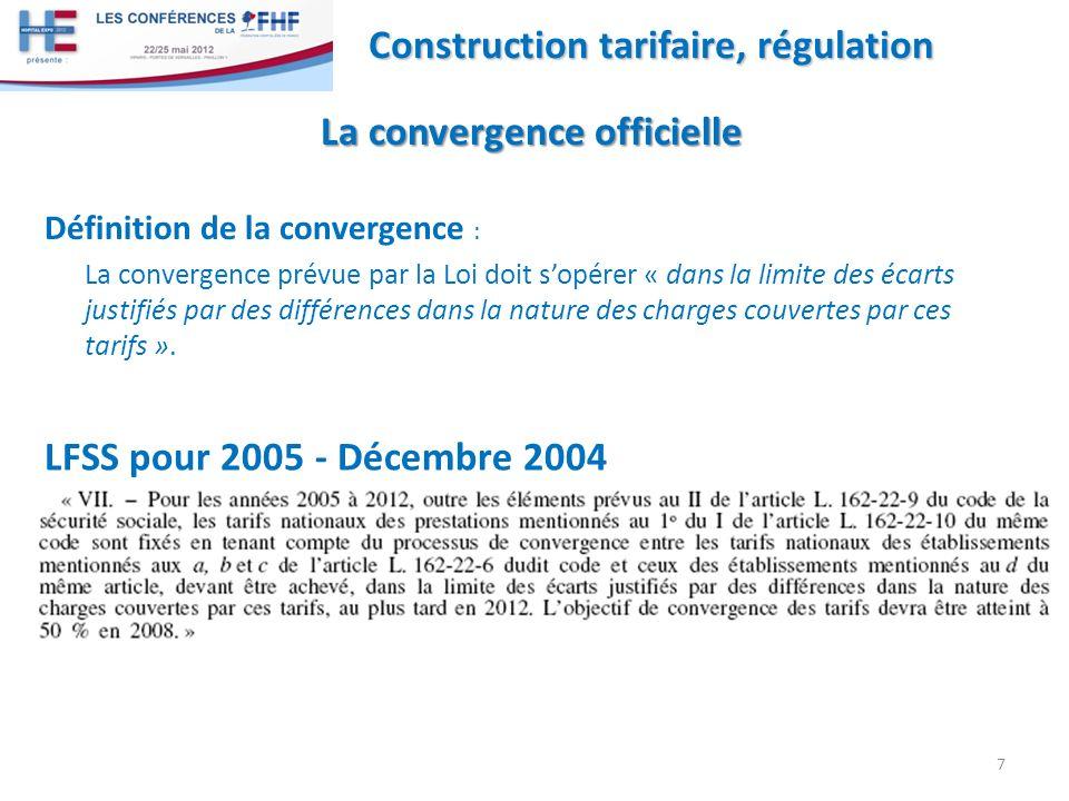 8 Construction tarifaire, régulation La convergence officielle La convergence officielle LFSS pour 2008 - Décembre 2007 LFSS pour 2010 - Décembre 2009 2è Le premier alinéa du VII est ainsi modifié : a) Lannée : « 2012 » est remplacée, trois fois, par lannée : « 2018 » ; b) A la dernière phrase, le mot : « octobre » est remplacé par le mot : « septembre » ; c) Est ajoutée une phrase ainsi rédigée : « Ce bilan contient également un programme précisant la méthode et les étapes permettant de progresser dans la réalisation de la convergence intersectorielle des tarifs avant léchéance de 2018.