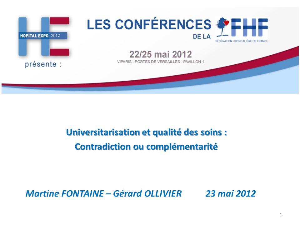 Universitarisation et qualité des soins : Contradiction ou complémentarité Martine FONTAINE – Gérard OLLIVIER 23 mai 2012 1