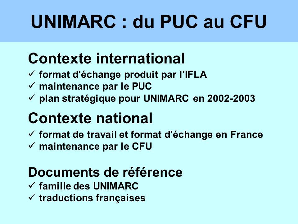 UNIMARC : du PUC au CFU Contexte international format d'échange produit par l'IFLA maintenance par le PUC plan stratégique pour UNIMARC en 2002-2003 C
