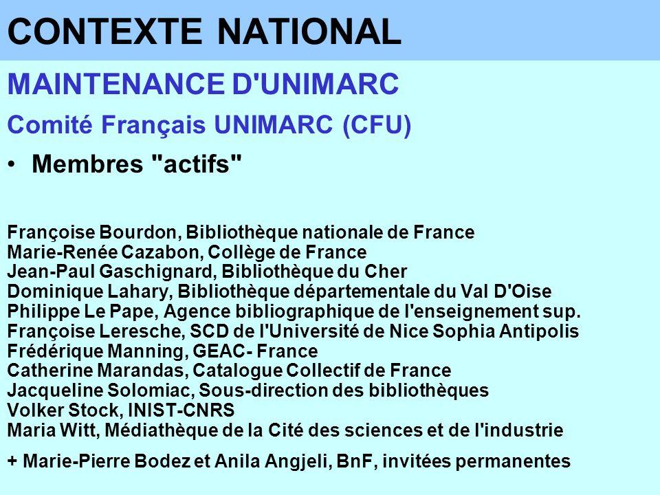 CONTEXTE NATIONAL MAINTENANCE D'UNIMARC Comité Français UNIMARC (CFU) Membres