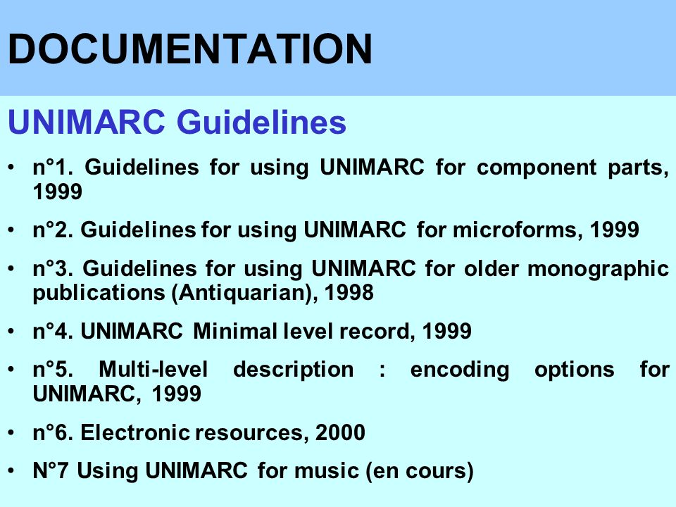 DOCUMENTATION UNIMARC Guidelines n°1.Guidelines for using UNIMARC for component parts, 1999 n°2.