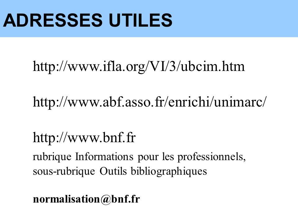 ADRESSES UTILES http://www.ifla.org/VI/3/ubcim.htm http://www.abf.asso.fr/enrichi/unimarc/ http://www.bnf.fr rubrique Informations pour les profession