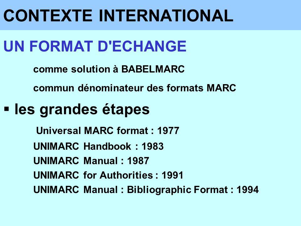 UN FORMAT D'ECHANGE comme solution à BABELMARC commun dénominateur des formats MARC les grandes étapes Universal MARC format : 1977 UNIMARC Handbook :