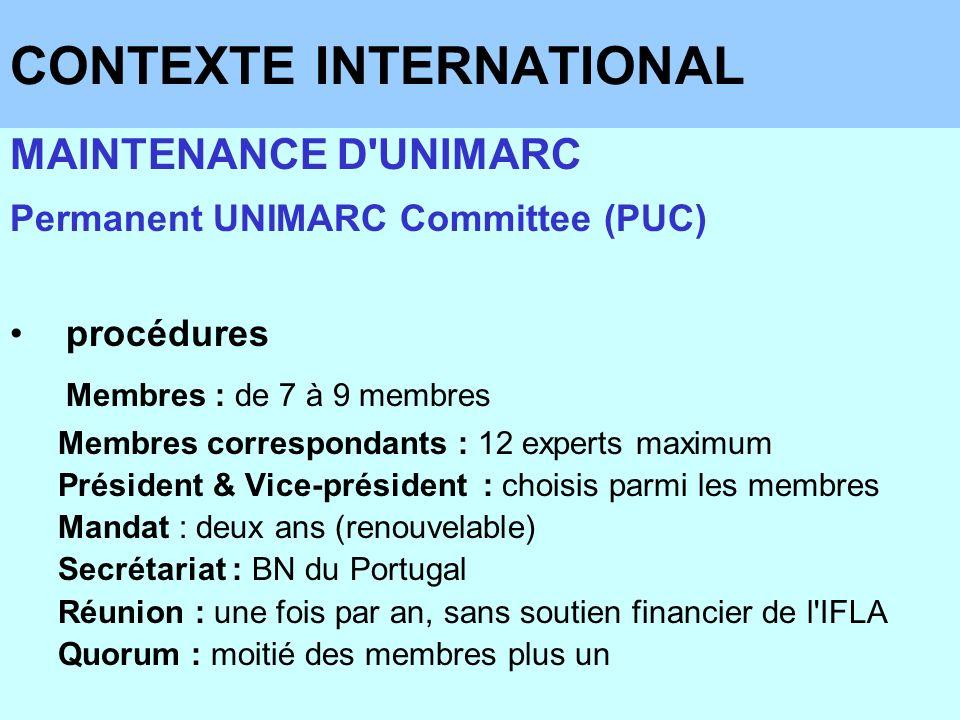 CONTEXTE INTERNATIONAL MAINTENANCE D'UNIMARC Permanent UNIMARC Committee (PUC) procédures Membres : de 7 à 9 membres Membres correspondants : 12 exper