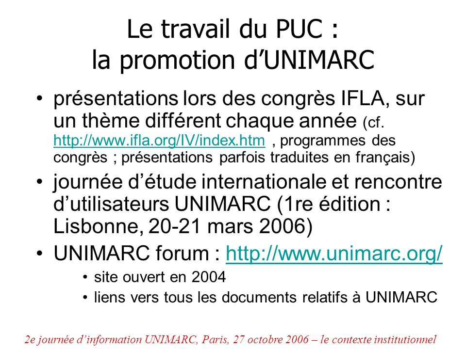 Le travail du PUC : la promotion dUNIMARC présentations lors des congrès IFLA, sur un thème différent chaque année (cf. http://www.ifla.org/IV/index.h