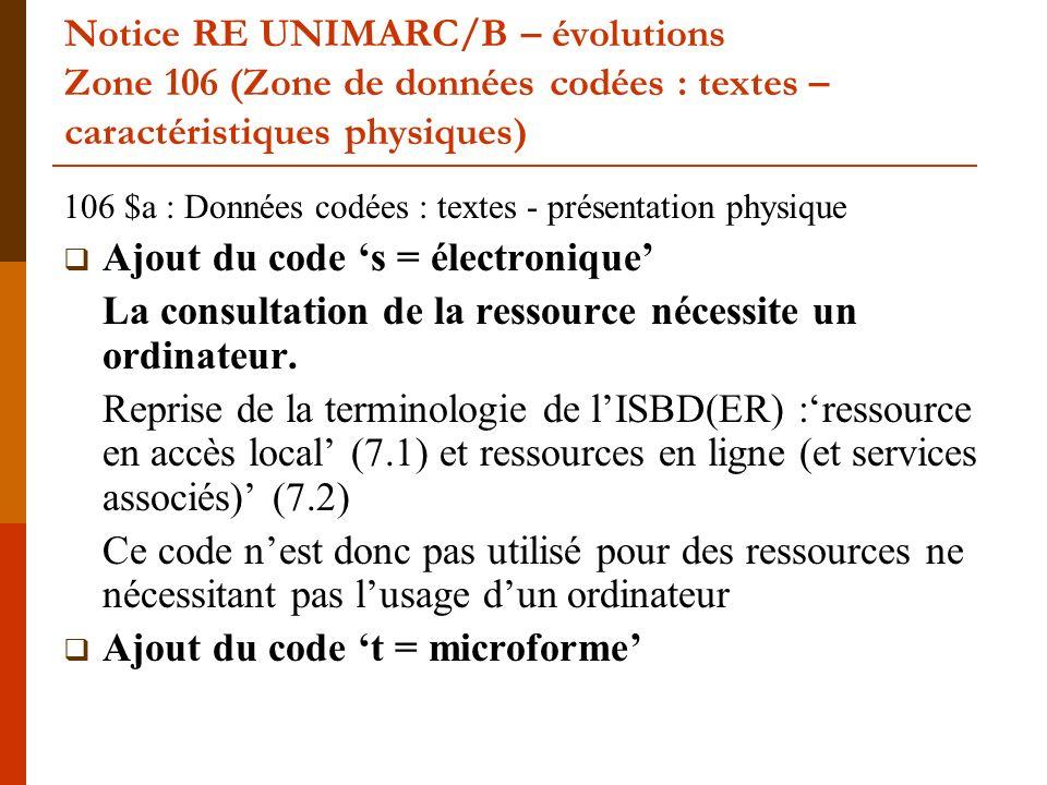 Notice RE UNIMARC/B – évolutions Zone 106 (Zone de données codées : textes – caractéristiques physiques) 106 $a : Données codées : textes - présentati