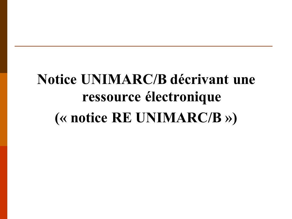 Notice RE UNIMARC/B – évolutions Label – position 6 Adoption de la terminologie ressource à la place de document : changement des intitulés des codes Ajout dune précision concernant les supports sur lesquels le type de ressource peut être disponible (pour les codes a, b, c, d, e, f, g, m).