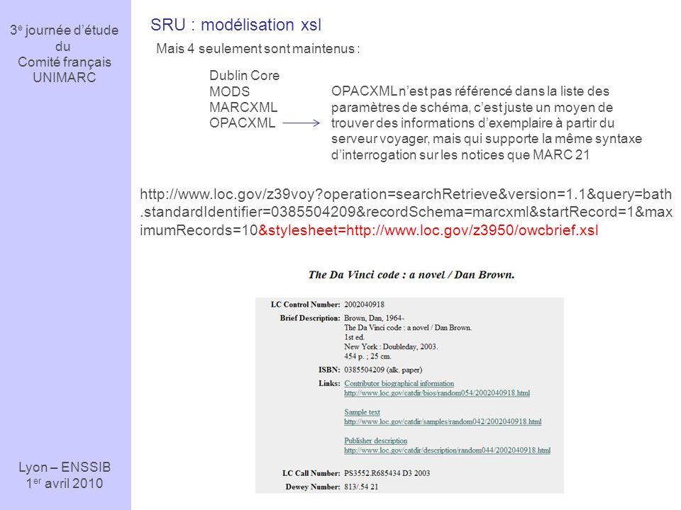 3 e journée détude du Comité français UNIMARC Lyon – ENSSIB 1 er avril 2010 Mais 4 seulement sont maintenus : Dublin Core MODS MARCXML OPACXML SRU : m