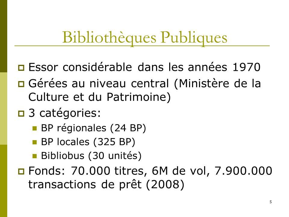 5 Bibliothèques Publiques Essor considérable dans les années 1970 Gérées au niveau central (Ministère de la Culture et du Patrimoine) 3 catégories: BP