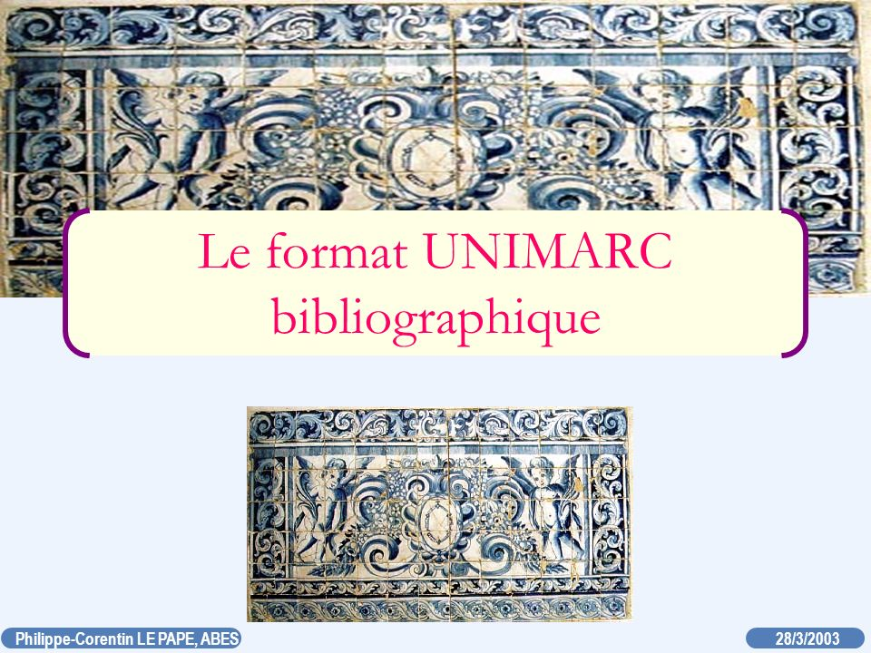 20/03/2003 Philippe-Corentin LE PAPE, ABES Les évolutions de l UNIMARC(B) 1994 : UNIMARC manual, nouvelle éd., publiée sous forme de classeur à feuillets mobiles : parties composantes, microformes, images fixes 1996 : m.