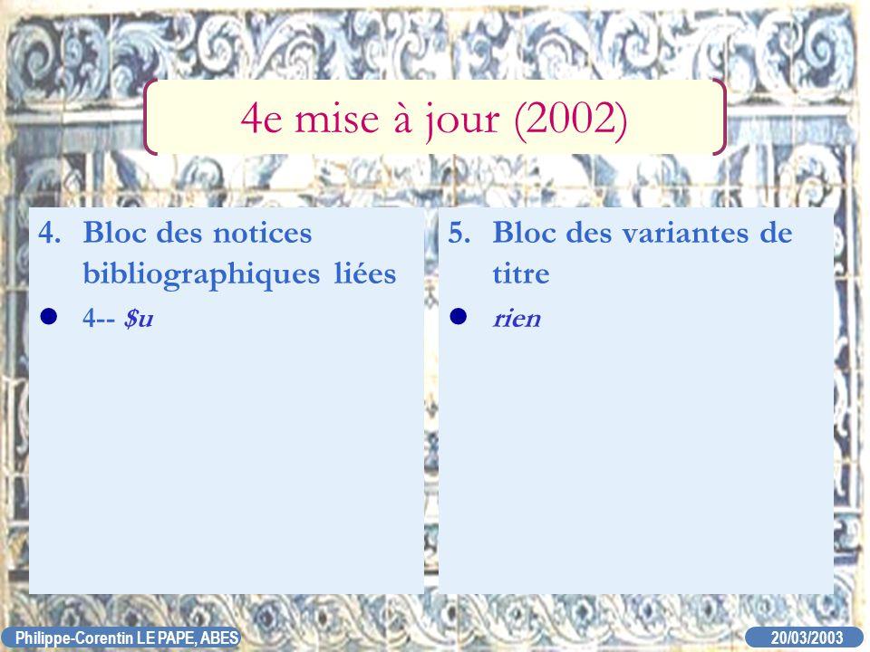 20/03/2003 Philippe-Corentin LE PAPE, ABES 5. Bloc des variantes de titre rien 4e mise à jour (2002) 4. Bloc des notices bibliographiques liées 4-- $u