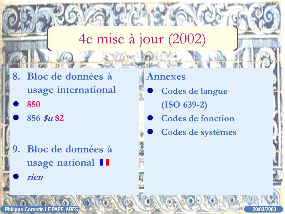 20/03/2003 Philippe-Corentin LE PAPE, ABES Annexes Codes de langue (ISO 639-2) Codes de fonction Codes de systèmes 4e mise à jour (2002) 8. Bloc de do