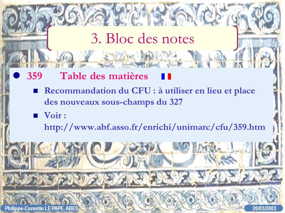 20/03/2003 Philippe-Corentin LE PAPE, ABES 359Table des matières Recommandation du CFU : à utiliser en lieu et place des nouveaux sous-champs du 327 V