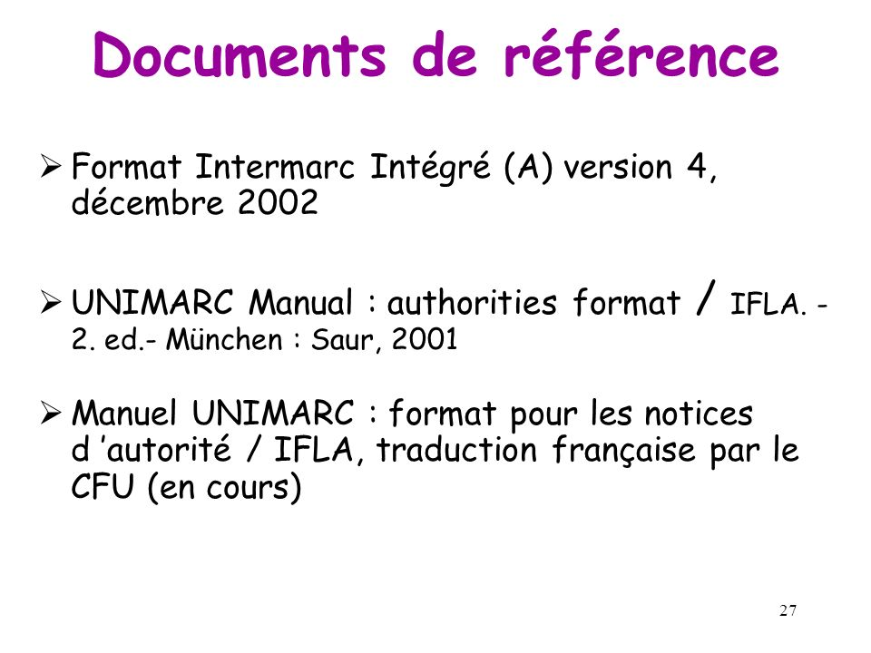 28 mars 2003 UNIMARC : Evolutions récentes et applications NOTICES DAUTORITÉ de la BNF de la BNF en UNIMARC Conversion Intermarc /A vers Unimarc/A Ani
