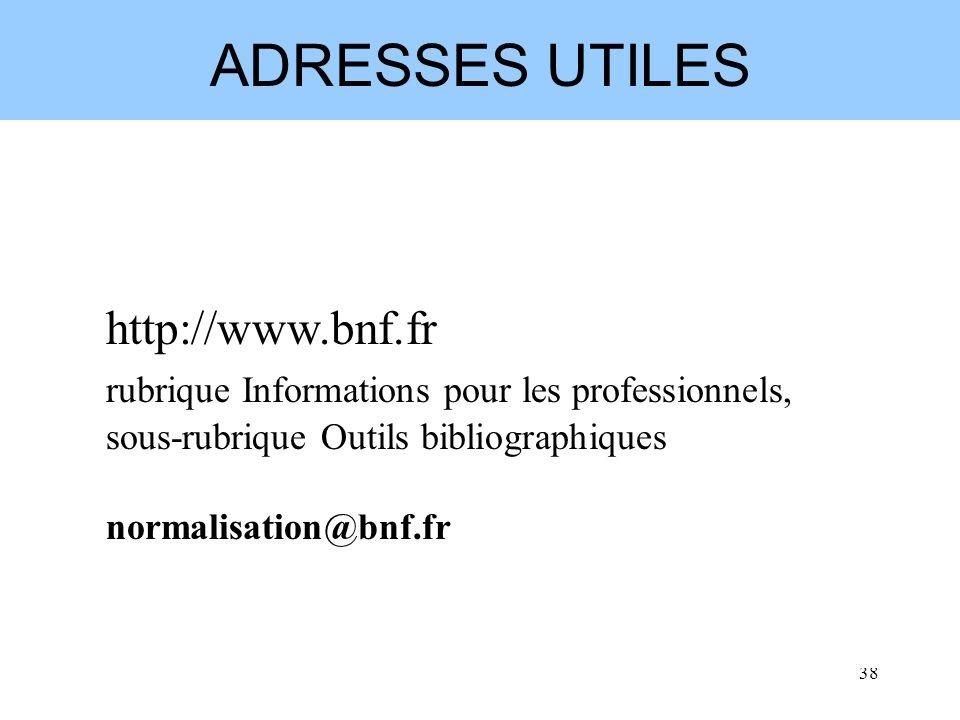 37 Conclusion Le format Unimarc Autorité résultant de la conversion du format Intermarc Intégré porte le poids du format source Choix de la BnF : four