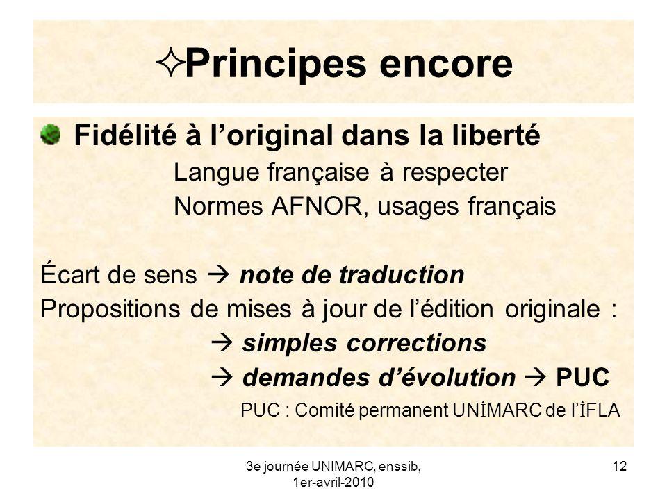 3e journée UNIMARC, enssib, 1er-avril-2010 13 Principes encore Harmoniser le vocabulaire, qui évolue avec la normalisation et la technique.