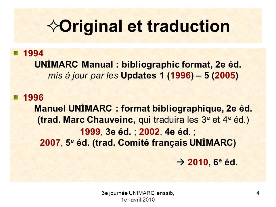 3e journée UNIMARC, enssib, 1er-avril-2010 5 Manuel UN İ MARC B – 6 e éd.