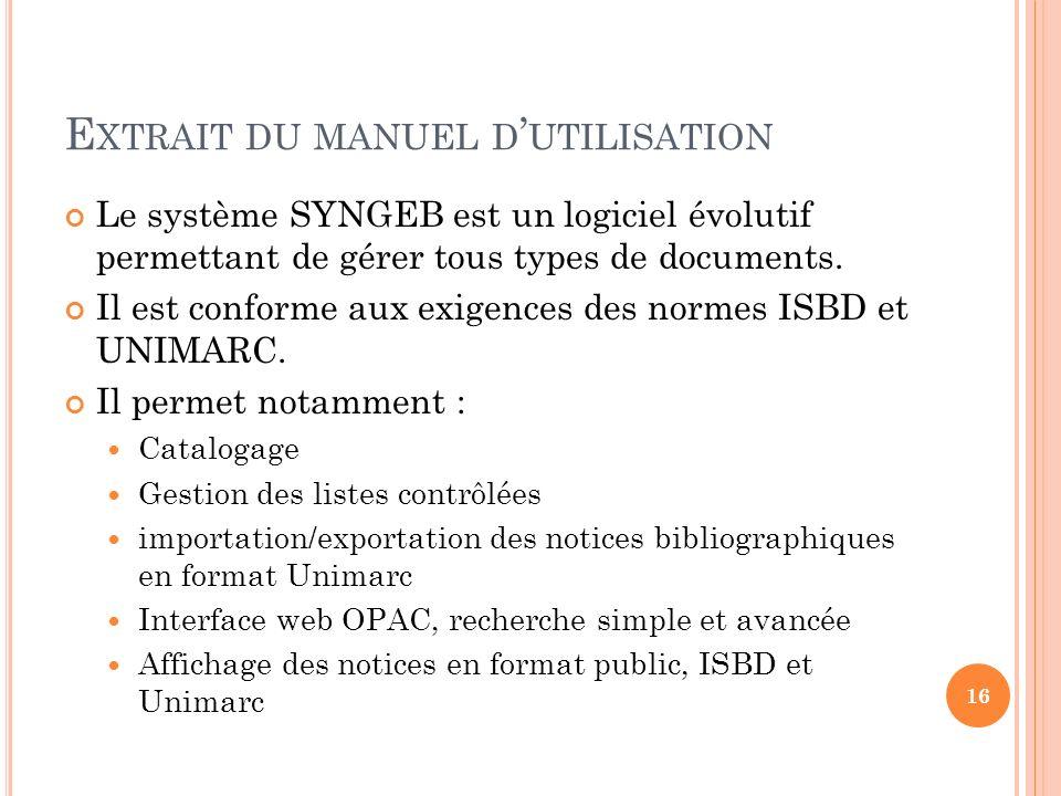E XTRAIT DU MANUEL D UTILISATION Le système SYNGEB est un logiciel évolutif permettant de gérer tous types de documents. Il est conforme aux exigences