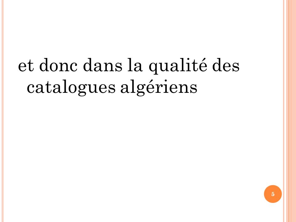 et donc dans la qualité des catalogues algériens 5
