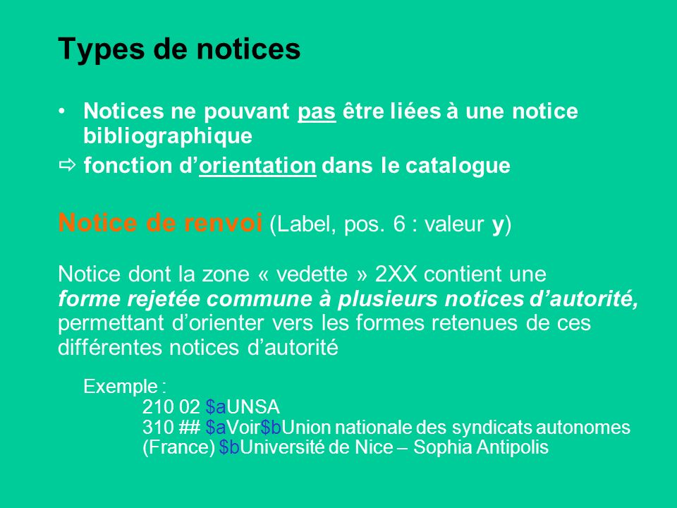 Types de notices Notices ne pouvant pas être liées à une notice bibliographique fonction dorientation dans le catalogue Notice de renvoi (Label, pos.