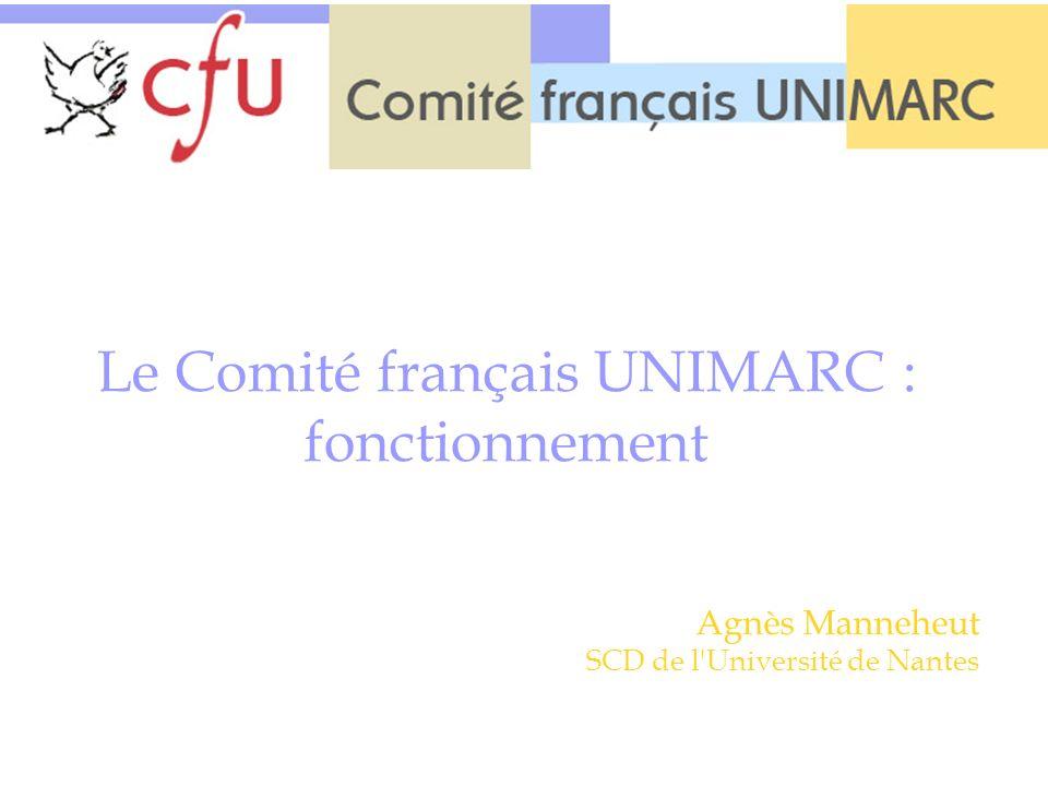 Le Comité français UNIMARC : fonctionnement Agnès Manneheut SCD de l'Université de Nantes