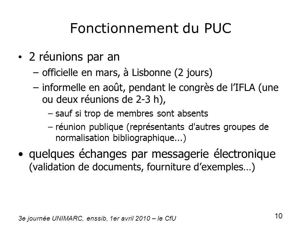 3e journée UNIMARC, enssib, 1er avril 2010 – le CfU 10 Fonctionnement du PUC 2 réunions par an –officielle en mars, à Lisbonne (2 jours) –informelle e