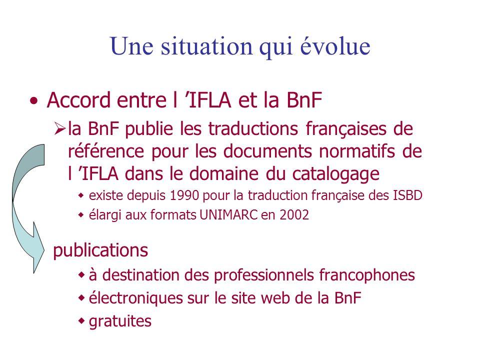 Une situation qui évolue À compter de la mise à jour n°5, prise en charge de la traduction du format bibliographique par le CfU traduction des zones mises à jour entièrement revue effectuée par un groupe de traducteurs avec relecture croisée En parallèle, transfert à la BnF de lensemble des fichiers de la traduction 2002