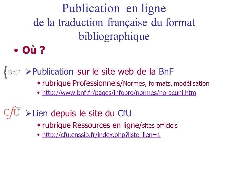 Publication en ligne de la traduction française du format bibliographique Où ? Publication sur le site web de la BnF rubrique Professionnels/ Normes,