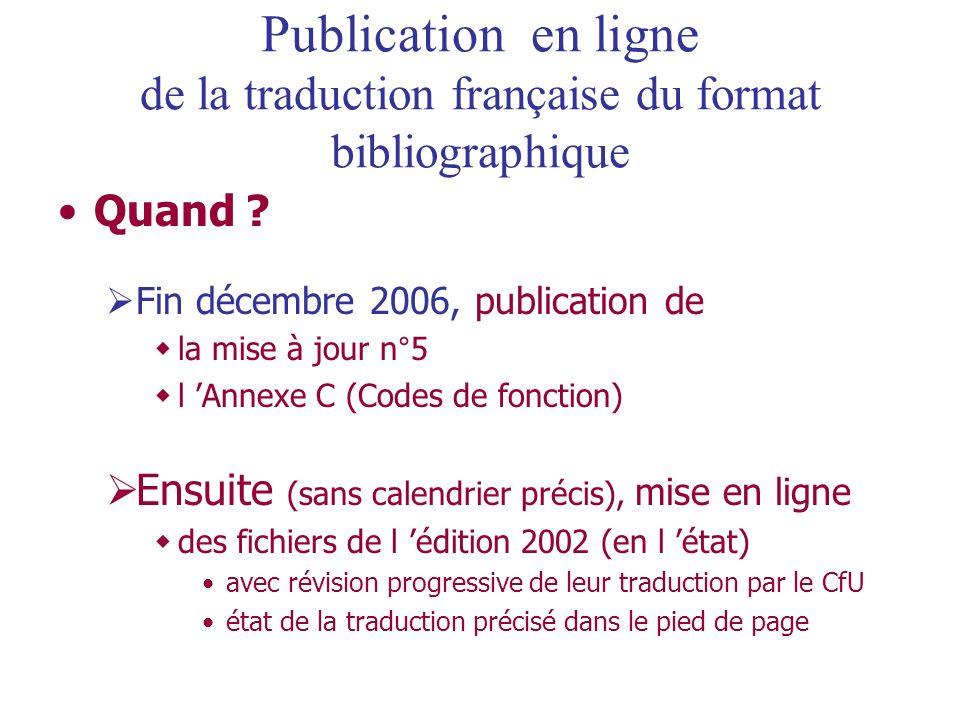 Quand ? Fin décembre 2006, publication de la mise à jour n°5 l Annexe C (Codes de fonction) Ensuite (sans calendrier précis), mise en ligne des fichie