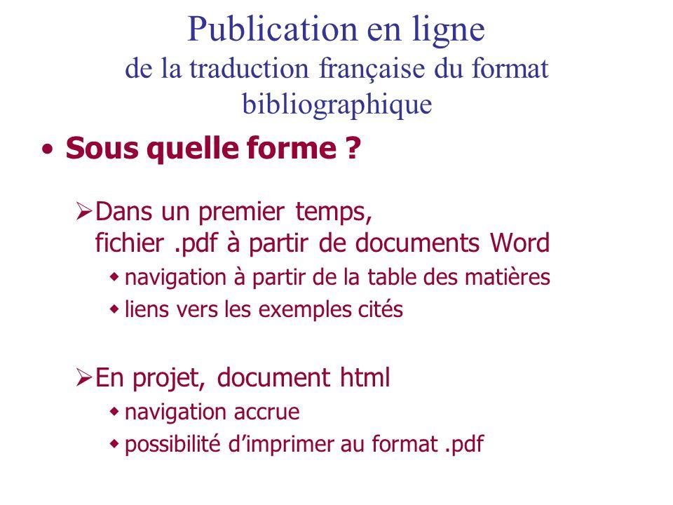 Sous quelle forme ? Dans un premier temps, fichier.pdf à partir de documents Word navigation à partir de la table des matières liens vers les exemples