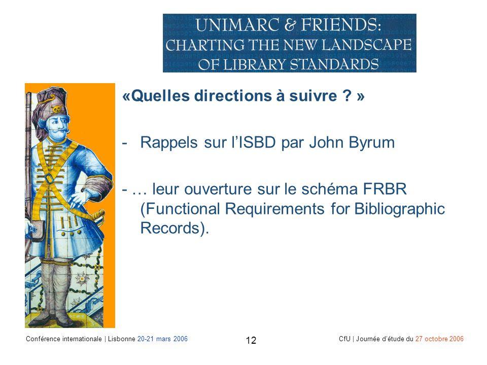 Conférence internationale | Lisbonne 20-21 mars 2006 CfU | Journée détude du 27 octobre 2006 12 «Quelles directions à suivre .