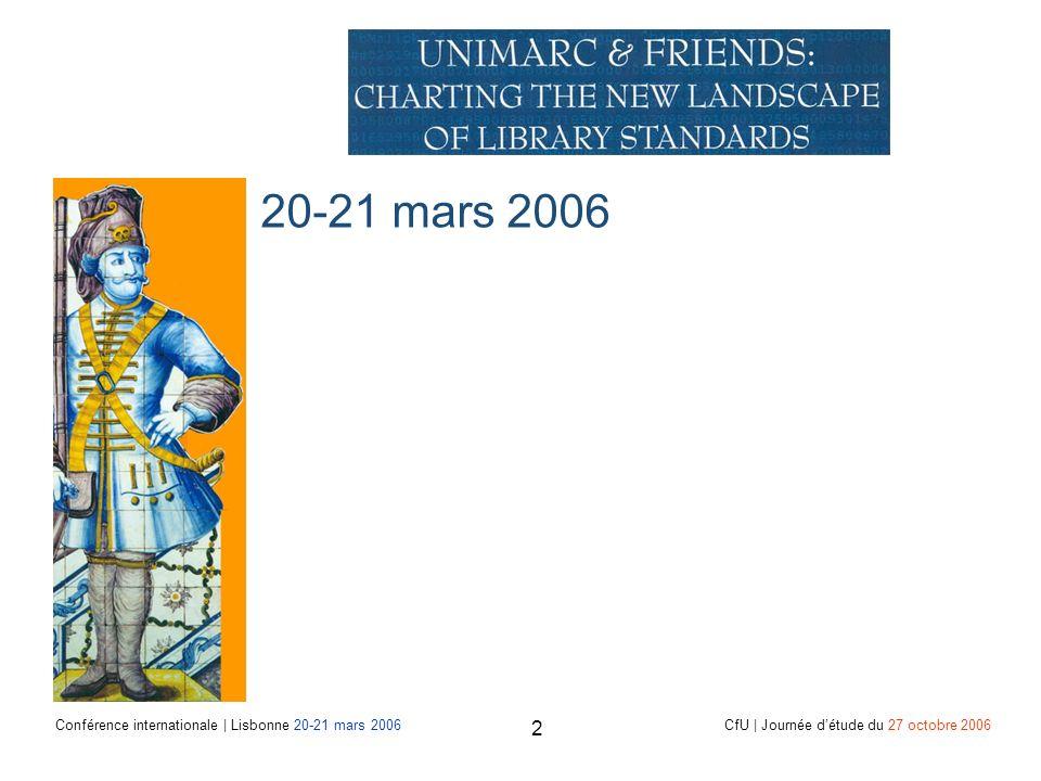 Conférence internationale | Lisbonne 20-21 mars 2006 CfU | Journée détude du 27 octobre 2006 2 20-21 mars 2006