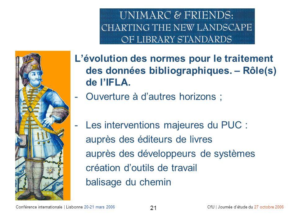 Conférence internationale | Lisbonne 20-21 mars 2006 CfU | Journée détude du 27 octobre 2006 21 Lévolution des normes pour le traitement des données bibliographiques.