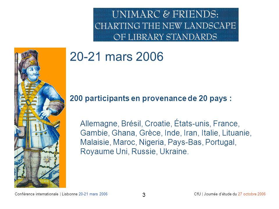 Conférence internationale | Lisbonne 20-21 mars 2006 CfU | Journée détude du 27 octobre 2006 3 20-21 mars 2006 200 participants en provenance de 20 pays : Allemagne, Brésil, Croatie, États-unis, France, Gambie, Ghana, Grèce, Inde, Iran, Italie, Lituanie, Malaisie, Maroc, Nigeria, Pays-Bas, Portugal, Royaume Uni, Russie, Ukraine.