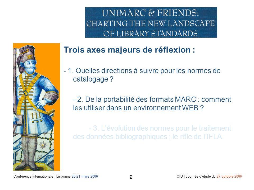 Conférence internationale | Lisbonne 20-21 mars 2006 CfU | Journée détude du 27 octobre 2006 9 Trois axes majeurs de réflexion : - 1.