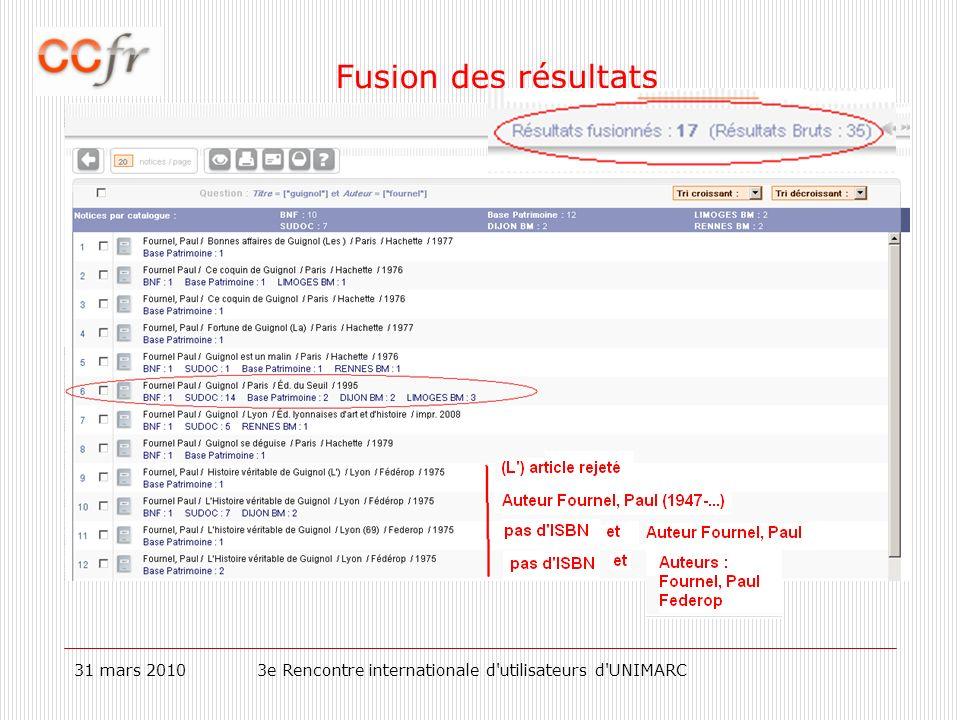 31 mars 20103e Rencontre internationale d utilisateurs d UNIMARC Fusion des résultats