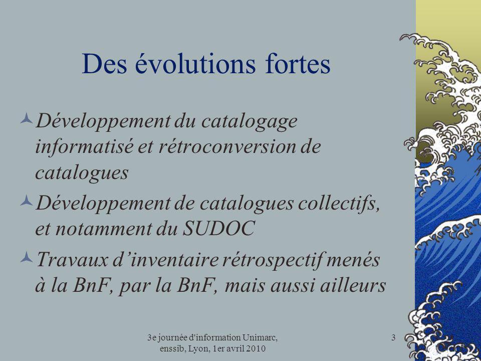 3e journée d'information Unimarc, enssib, Lyon, 1er avril 2010 3 Des évolutions fortes Développement du catalogage informatisé et rétroconversion de c