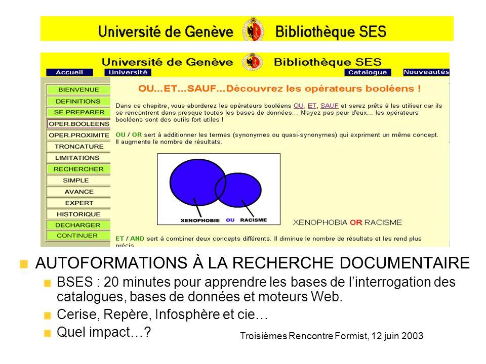 Troisièmes Rencontre Formist, 12 juin 2003 AUTOFORMATIONS À LA RECHERCHE DOCUMENTAIRE BSES : 20 minutes pour apprendre les bases de linterrogation des catalogues, bases de données et moteurs Web.