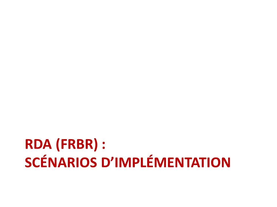 RDA (FRBR) : SCÉNARIOS DIMPLÉMENTATION