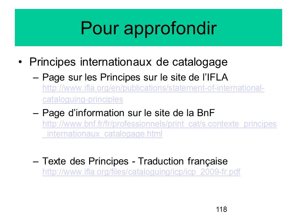118 Pour approfondir Principes internationaux de catalogage –Page sur les Principes sur le site de lIFLA http://www.ifla.org/en/publications/statement