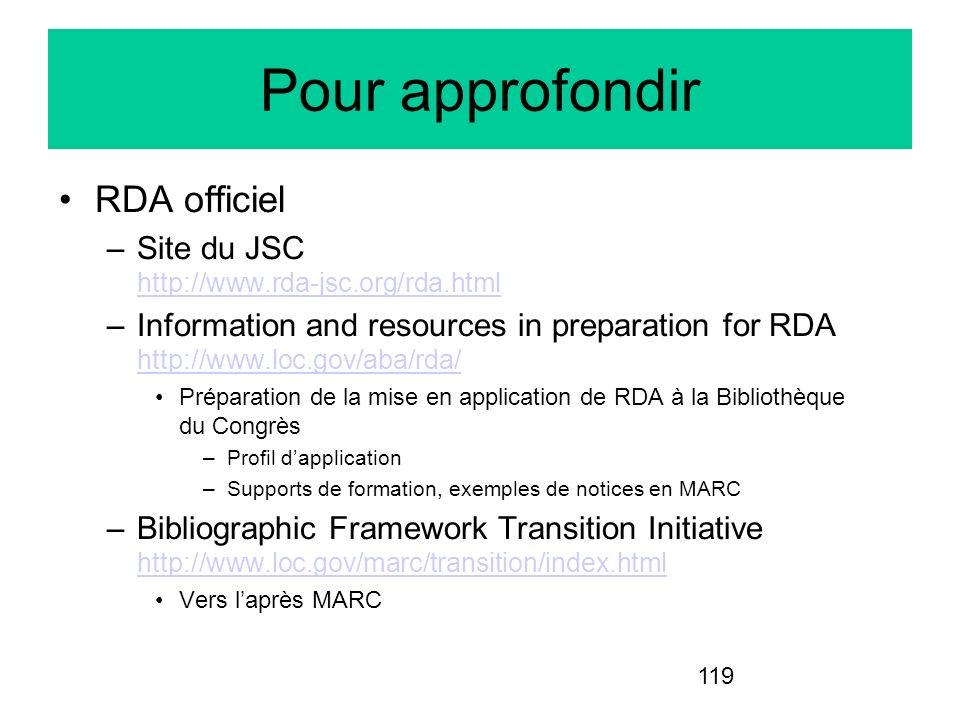 119 Pour approfondir RDA officiel –Site du JSC http://www.rda-jsc.org/rda.html http://www.rda-jsc.org/rda.html –Information and resources in preparati