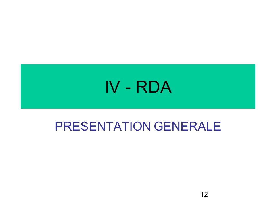 12 IV - RDA PRESENTATION GENERALE