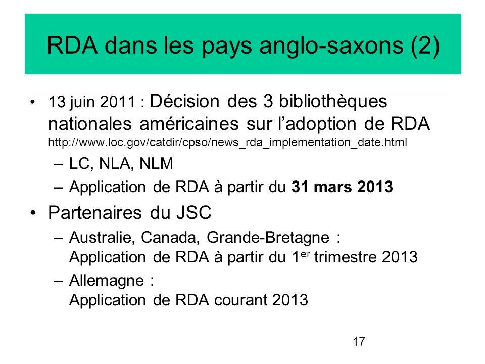 17 RDA dans les pays anglo-saxons (2) 13 juin 2011 : Décision des 3 bibliothèques nationales américaines sur ladoption de RDA http://www.loc.gov/catdi