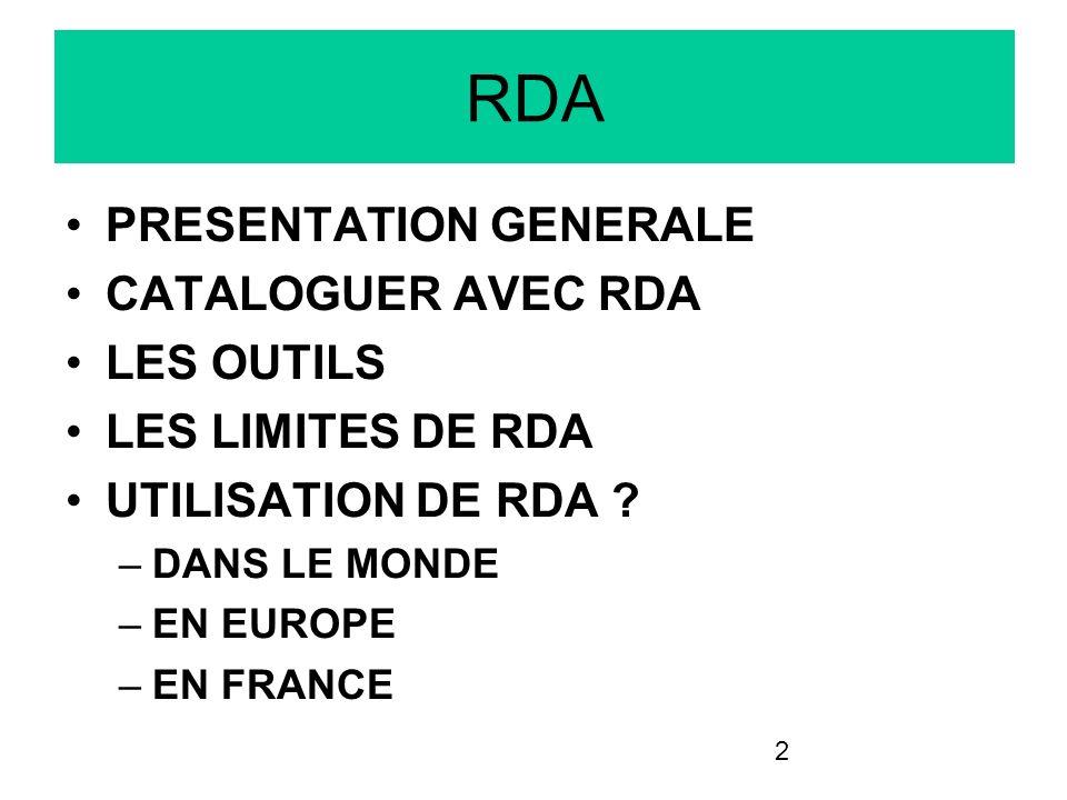 2 RDA PRESENTATION GENERALE CATALOGUER AVEC RDA LES OUTILS LES LIMITES DE RDA UTILISATION DE RDA ? –DANS LE MONDE –EN EUROPE –EN FRANCE