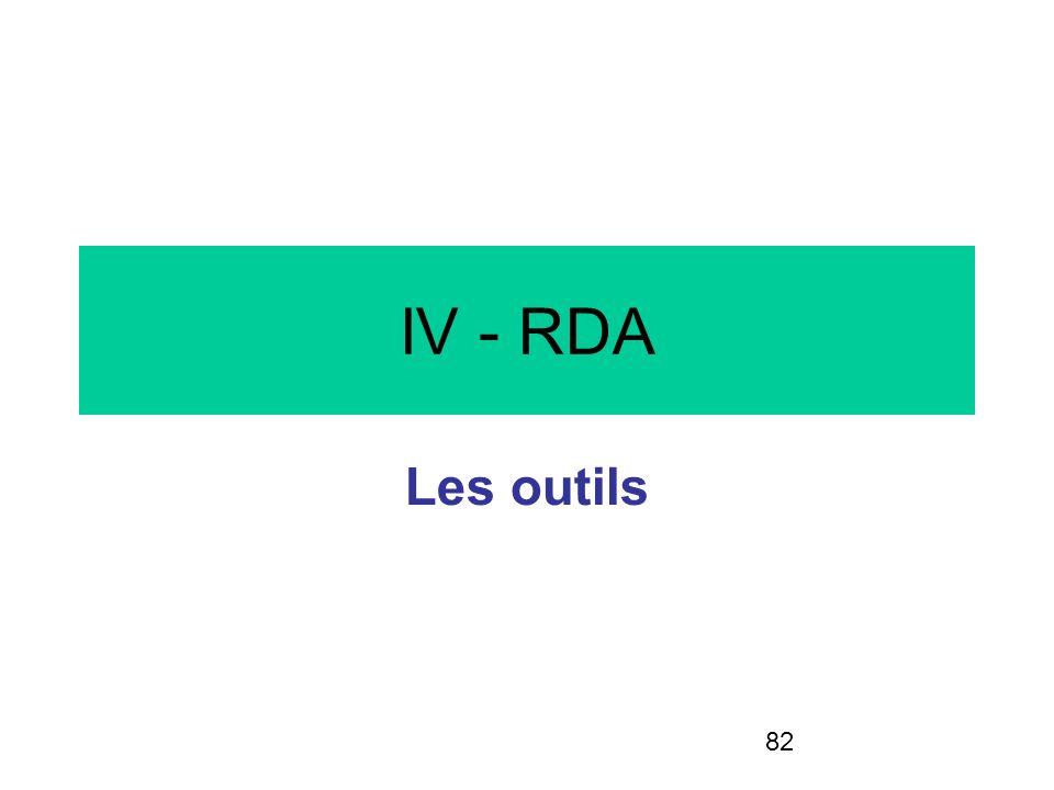 82 IV - RDA Les outils