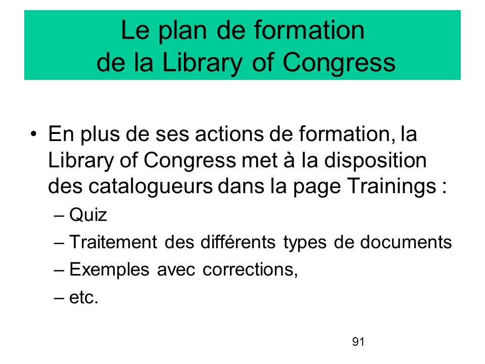 91 Le plan de formation de la Library of Congress En plus de ses actions de formation, la Library of Congress met à la disposition des catalogueurs da