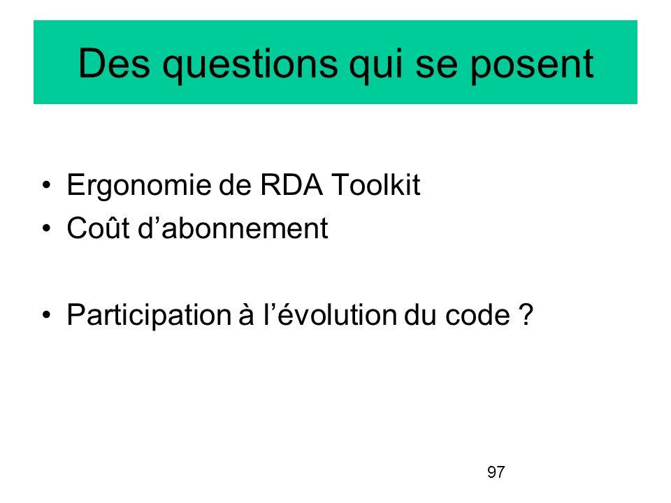 97 Des questions qui se posent Ergonomie de RDA Toolkit Coût dabonnement Participation à lévolution du code ?