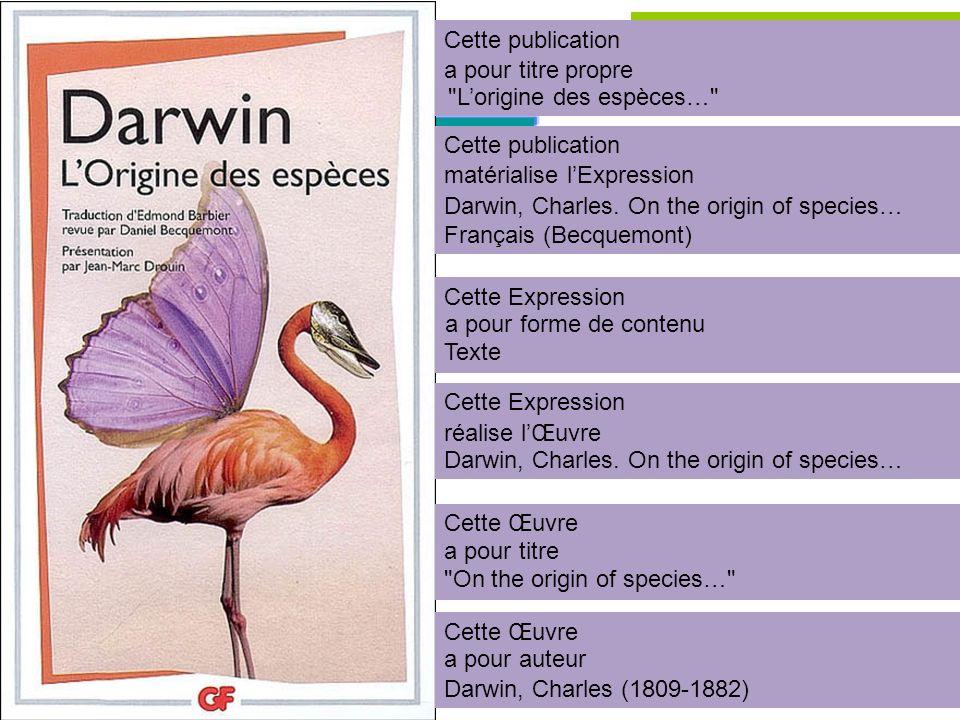 Cette publication a pour titre propre Lorigine des espèces… Cette publication matérialise lExpression Darwin, Charles.