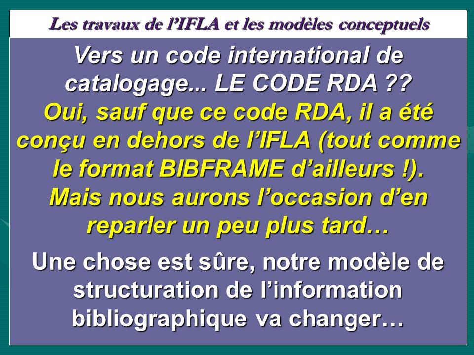 Les travaux de lIFLA et les modèles conceptuels Constituer un catalogue pour : Constituer un catalogue pour : –Signaler –Diffuser –Conserver Vers un code international de catalogage...